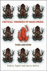 Critical Theories of Mass Media: Then and Now: Then and Now