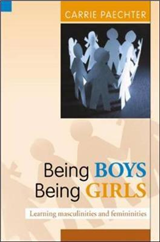 Being Boys; Being Girls: Learning Masculinities and Feminini