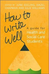 How to Write Well: A Guide for Health and Social Care Students