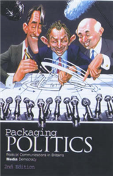 Packaging Politics: Political Communications in Britain\'s Media Democracy