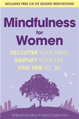 Mindfulness for Women: Declutter your mind, simplify your life, find time to \'be\'