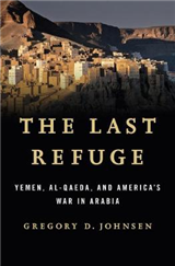 The Last Refuge: Yemen, al-Qaeda, and America\'s War in Arabia