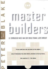 Master Builders: Le Corbusier, Mies van der Rohe, and Frank Lloyd Wright