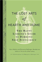 The Lost Arts of Hearth & Home: The Happy Luddite\'s Guide to Domestic Self-sufficiency