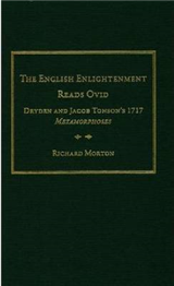 """The English Enlightenment Reads Ovid: Dryden and Jacob Tonson\'s 1717 """"Metamorphoses"""""""