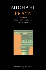 "Frayn Plays: v. 3: ""Here""; ""Now You Know""; ""La Belle Vivette"""