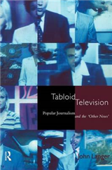 Tabloid Television: Popular Journalism and the \'Other News\'