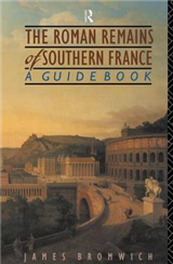 The Roman Remains of Southern France: A Guide Book