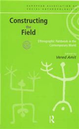 Constructing the Field: Ethnographic Fieldwork in the Contemporary World