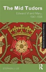 The Mid Tudors: Edward VI and Mary, 1547-1558