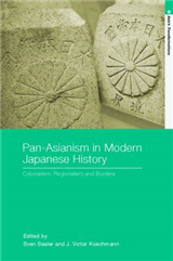 Pan-Asianism in Modern Japanese History: Colonialism, Regionalism and Borders