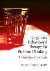 Cognitive Behavioural Therapy for Problem Drinking: A Practitioner\'s Guide