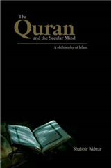 The Quran and the Secular Mind: A Philosophy of Islam