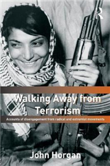Walking Away from Terrorism: Accounts of Disengagement from Radical and Extremist Movements