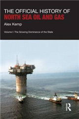 The Official History of North Sea Oil and Gas: Vol. I: The Growing Dominance of the State