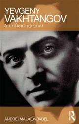 Yevgeny Vakhtangov: A Critical Portrait