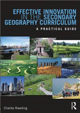 Effective Innovation in the Secondary Geography Curriculum: A practical guide