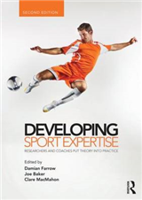 Developing Sport Expertise: Researchers and Coaches Put Theory into Practice, second edition