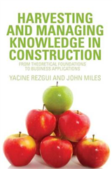 Harvesting and Managing Knowledge in Construction: From Theoretical Foundations to Business Applications