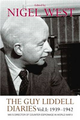 The Guy Liddell Diaries, Volume I: 1939-1942: MI5\'s Director of Counter-Espionage in World War II