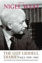 The Guy Liddell Diaries, Volume I: 1939-1942: MI5\'s Director of Counter-Espionage in World War II