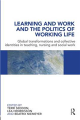 Learning and Work and the Politics of Working Life: Global Transformations and Collective Identities in Teaching, Nursing and Social Work