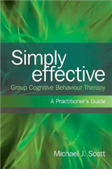 Simply Effective Group Cognitive Behaviour Therapy: A Practitioner\'s Guide