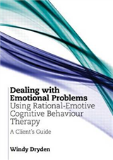 Dealing with Emotional Problems Using Rational-Emotive Cognitive Behaviour Therapy: A Client\'s Guide