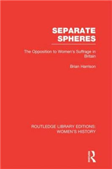 Separate Spheres: The Opposition to Women\'s Suffrage in Britain