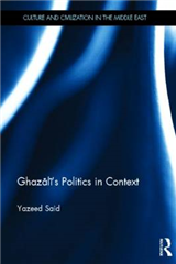 Ghazali\'s Politics in Context