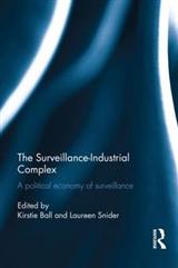 The Surveillance-Industrial Complex: A Political Economy of Surveillance