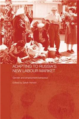 Adapting to Russia\'s New Labour Market: Gender and Employment Behaviour