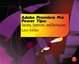 Adobe Premiere Pro Power Tips: Secrets, Shortcuts, and Techniques