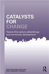 Catalysts for Change: 21st Century Philanthropy and Community Development