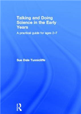 Talking and Doing Science in the Early Years: A practical guide for ages 2-7