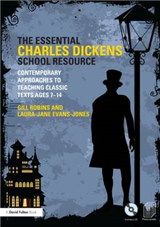 The Essential Charles Dickens School Resource: Contemporary Approaches to Teaching Classic Texts Ages 7-14