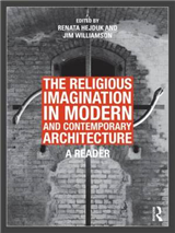 The Religious Imagination in Modern and Contemporary Architecture: A Reader
