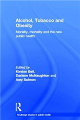 Alcohol, Tobacco and Obesity: Morality, mortality and the new public health