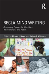 Reclaiming Writing: Composing Spaces for Identities, Relationships, and Actions