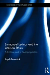 Emmanuel Levinas and the Limits to Ethics: A Critique and a Re-Appropriation