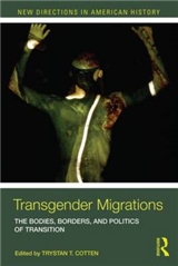 Transgender Migrations: The Bodies, Borders, and Politics of Transition