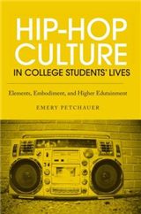 Hip-Hop Culture in College Students\' Lives: Elements, Embodiment, and Higher Edutainment