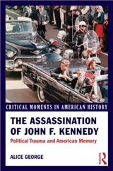 The Assassination of John F. Kennedy: Political Trauma and American Memory