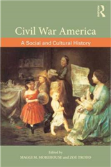 Civil War America: A Social and Cultural History with Primary Sources