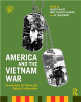 America and the Vietnam War: Re-examining the Culture and History of a Generation