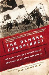 The Axmann Conspiracy: The Nazi Plan for a Fourth Reich and How the U.S. Army Defeated It