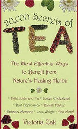 20, 000 Secrets of Tea: The Most Effective Ways to Benefit from Nature\'s Healing Herbs