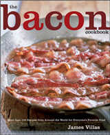 The Bacon Cookbook: More Than 150 Recipes from Around the World for Everyone\'s Favorite Food