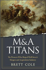 M&A Titans: The Pioneers Who Shaped Wall Street\'s Mergers and Acquisitions Industry