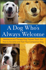 A Dog Who\'s Always Welcome: Assistance and Therapy Dog Trainers Teach You How to Socialize and Train Your Companion Dog